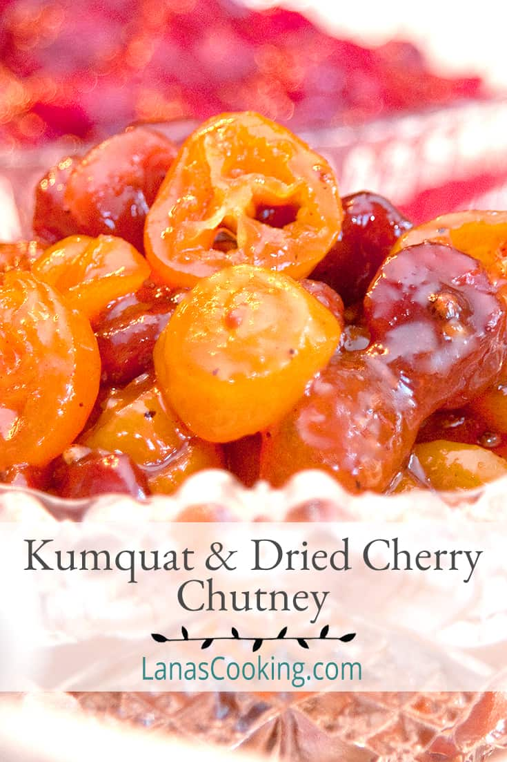 Kumquat and Dried Cherry Chutney in a cut glass serving dish. Text overlay for pinning.