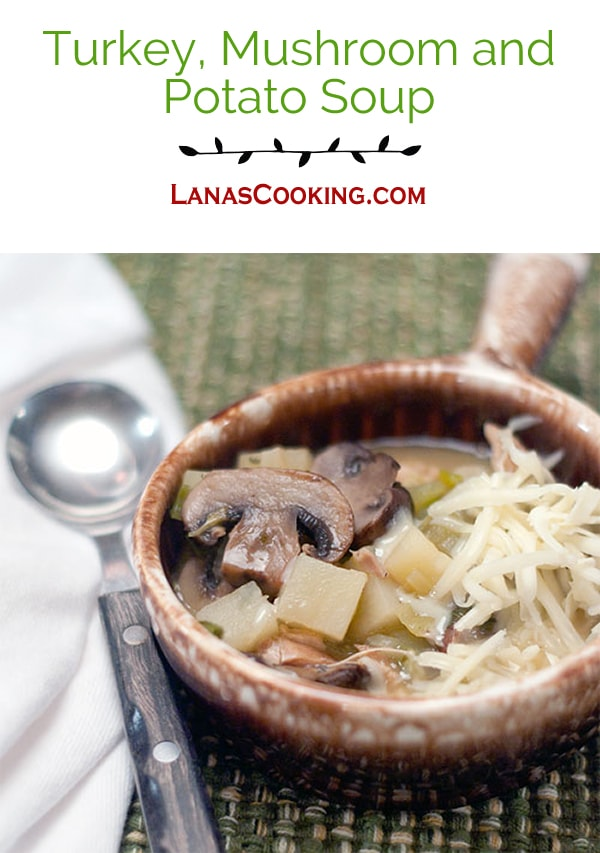 Turkey, Mushroom & Potato Soup from @NevrEnoughThyme http://www.lanascooking.com/turkey-mushroom-and-potato-soup/