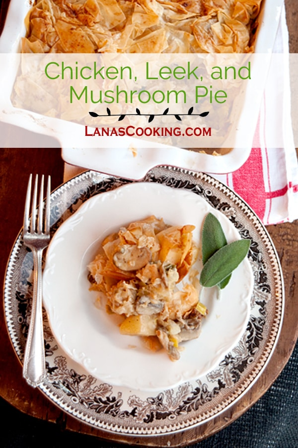 Chicken, Leek, and Mushroom Pie - a lovely, savory pie with a chicken, leek, mushroom and potato filling. A crispy phyllo topping makes the dish lighter. From @NevrEnoughThyme http://www.lanascooking.com/chicken-leek-mushroom-pie