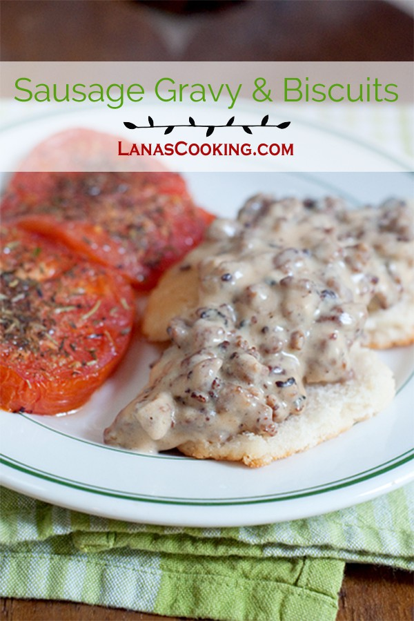 A hearty country breakfast of sausage gravy and biscuits with baked, herbed tomato slices on the side. From @NevrEnoughThyme http://www.lanascooking.com/sausage-gravy-and-biscuits-with-tomatoes