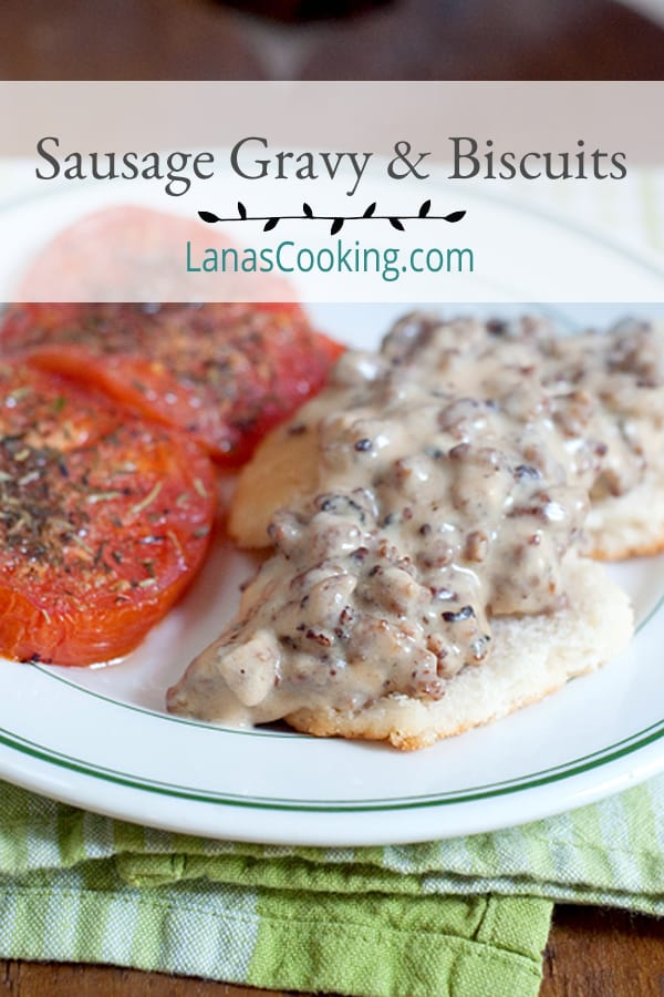 Sausage Gravy and Biscuits with Tomatoes - A hearty country breakfast of sausage gravy served over biscuits with baked, herbed tomato slices on the side. From @NevrEnoughThyme http://www.lanascooking.com/sausage-gravy-and-biscuits-with-tomatoes