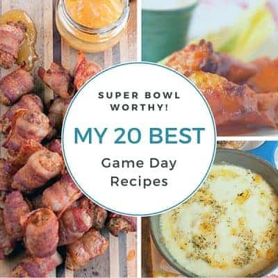 My Best Super Bowl Recipes for Your Best Game Day Ever!