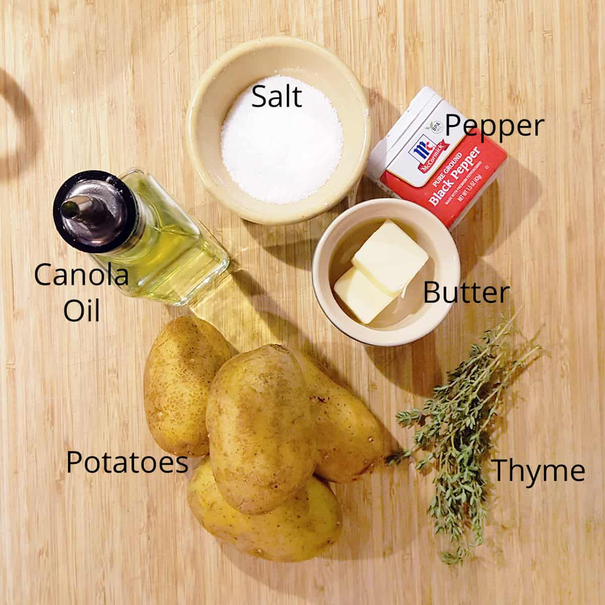 Ingredients needed for the recipe: salt, pepper, butter, thyme, potatoes, canola oil
